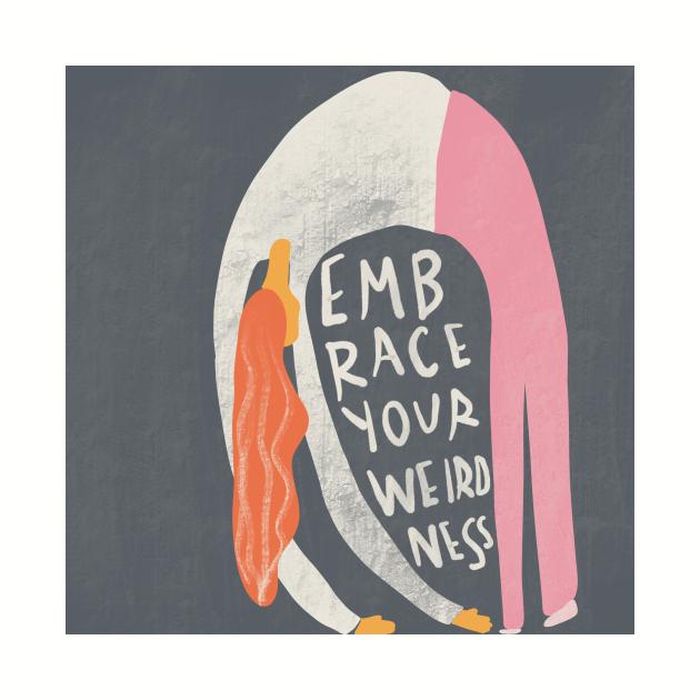 Embrace your weirdness