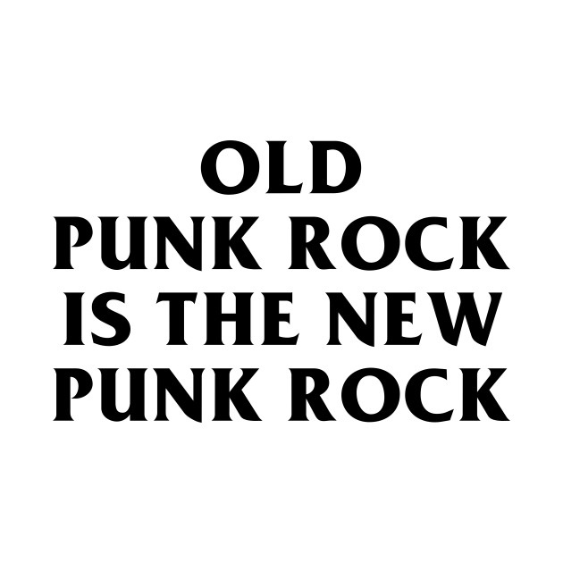 Old Punk Rock Is The New Punk Rock