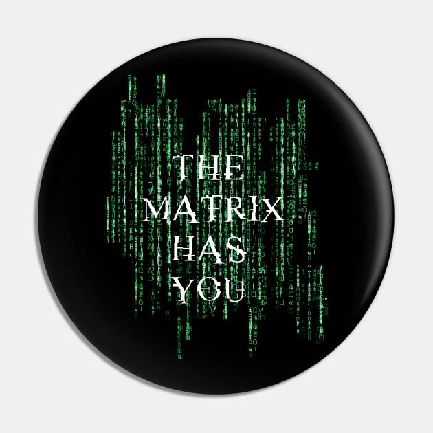 The matrix has you - Matrix
