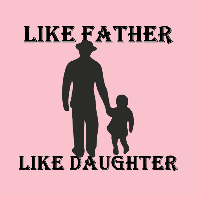 wholesale dealer 89191 7da3b LIKE FATHER LIKE DAUGHTER