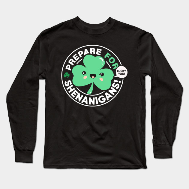 a7bed8249 Prepare for Shenanigans, Cute St Patrick's Day Shamrock Long Sleeve T-Shirt