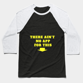 38b4a4ee1 There is no app for this shirt for eu Baseball T-Shirt