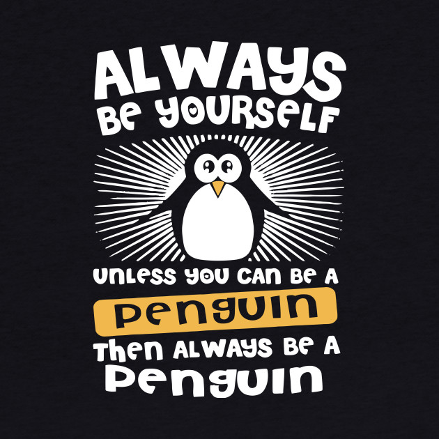 Always Be Yourself Unless You Can Be A Penguin T Shirt