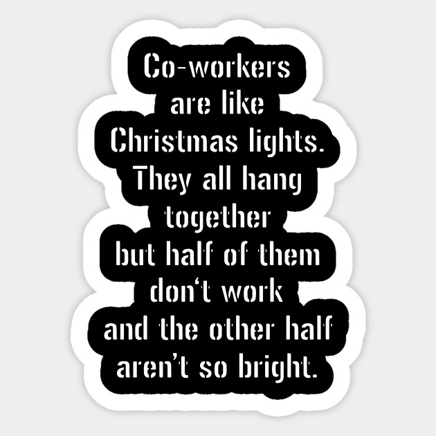 Half Of Christmas Lights Dont Work.Co Workers Are Like Christmas Lights They All Hang Together But Half Of Them Dont Work And The Other Hlf Arent So Birght Christmas T Shirts