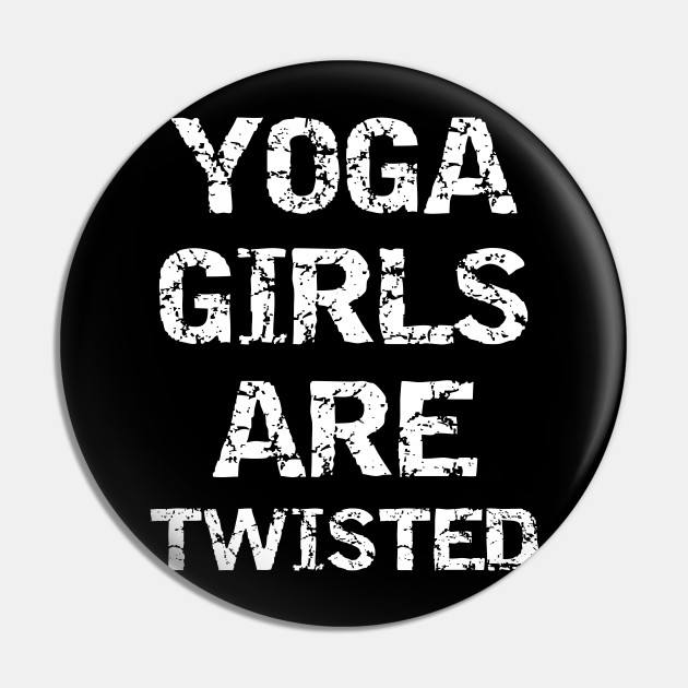 Yoga Girls Are Twisted Funny Yoga Gift Yoga Pin Teepublic Au