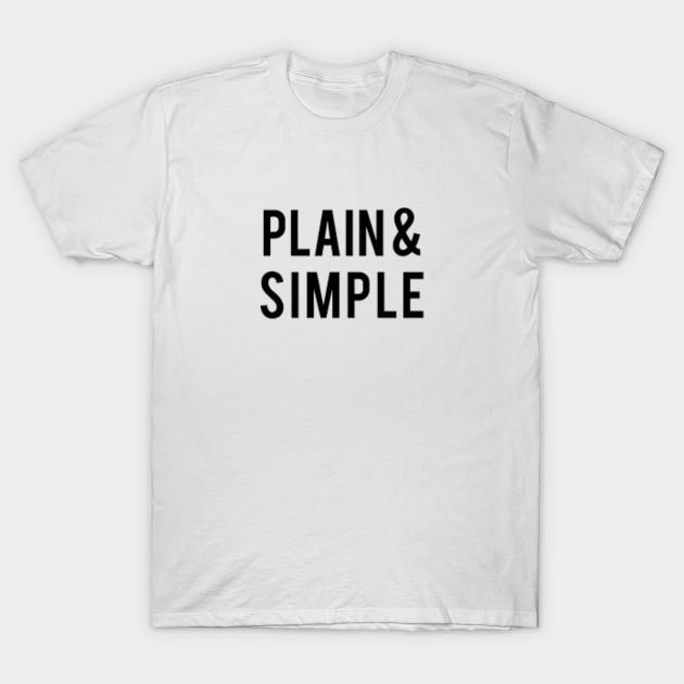 Plain Simple Plain And Simple T Shirt Teepublic