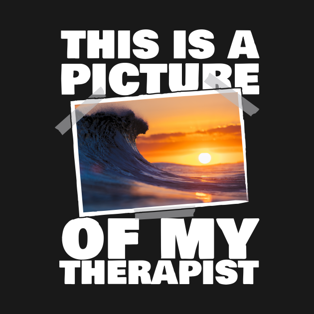 This Is A Picture Of My Therapist Surfing