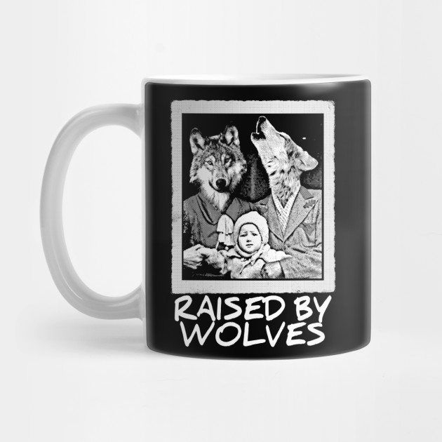 Raised by Wolves (White print)
