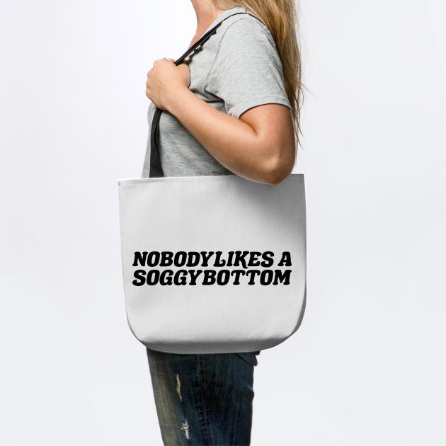 Nobody Likes A Soggy Bottom