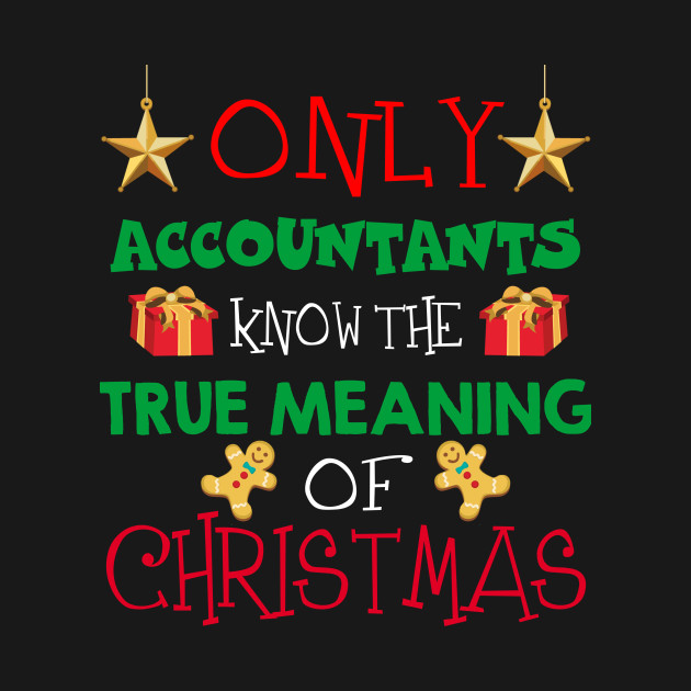 The True Meaning Of Christmas.Only Accountants Know The True Meaning Of Christmas Ugly Christmas Xmas Christmas Quote