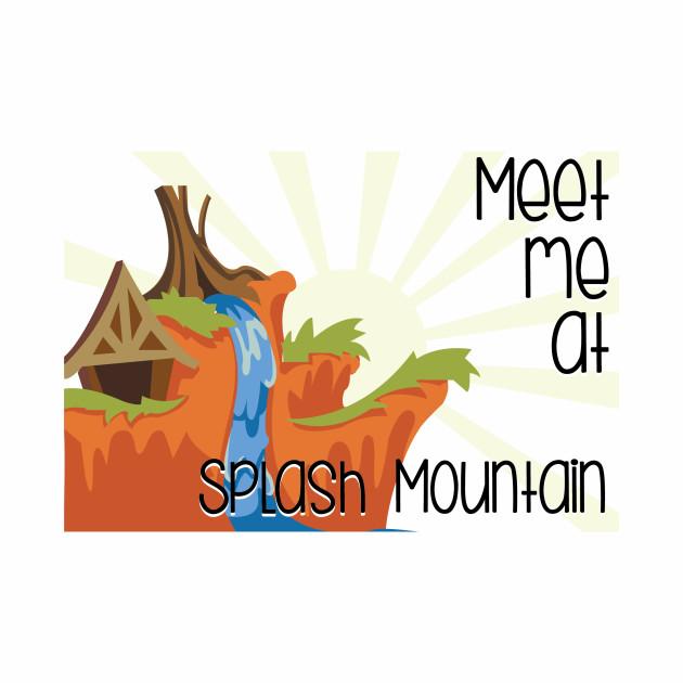 Meet me at Splash Mountain