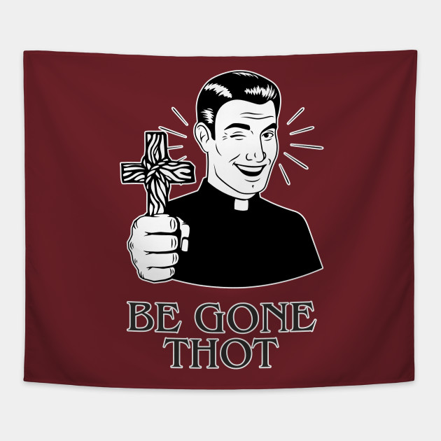 0a3711e13f1c Be Gone Thot Shirt Religious Cross Meme Gift - Be Gone Thot ...