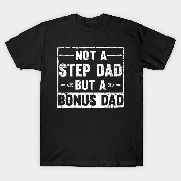 009daa9ed Not a step dad but a bonus dad - Dad - T-Shirt   TeePublic