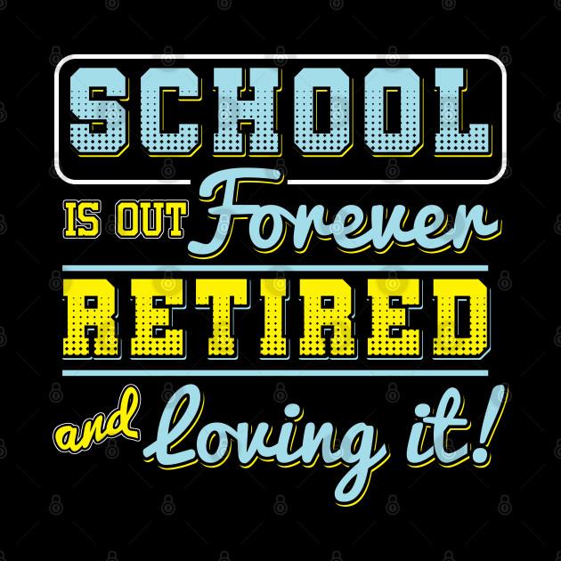 Retirement Retirees Veterans Gift School Is Out Forever Retired Teacher
