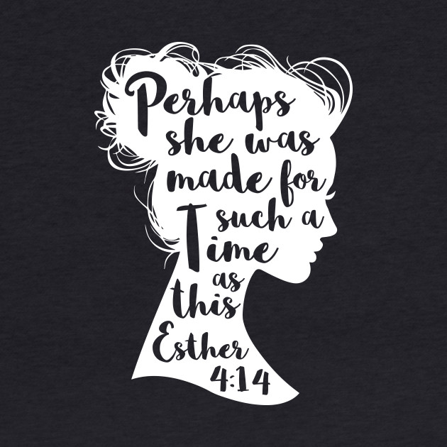 Perhaps She Was Made For Such A Time As This Esther 4:14