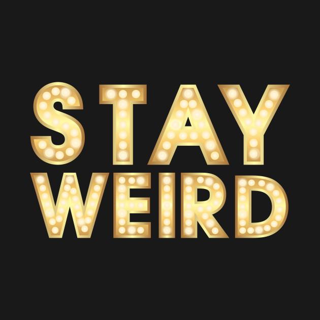 810e38e3e Stay Weird Vintage Light - Stay Weird Vintage - T-Shirt | TeePublic