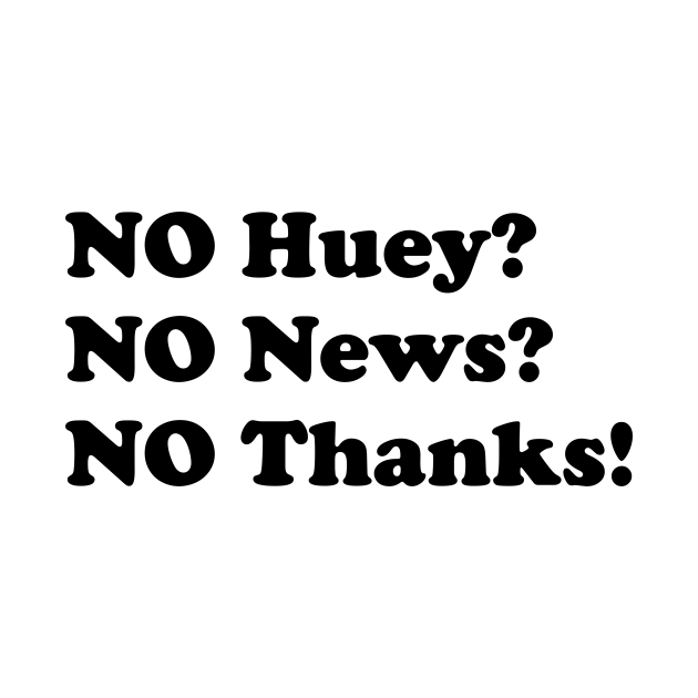 No huey no news no thanks funny