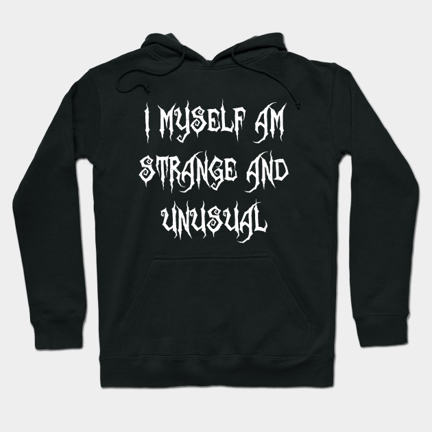 I Myself Am Strange And Unusual Hoodie