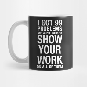 1cad5083 Show Your Work Mug. by MerchDudes. $15. Main Tag Funny Teacher Mugs