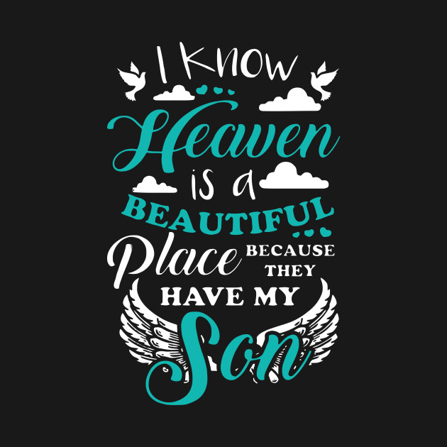I Know Heaven Is A Beautiful Place Because I Have My Son I Know Heaven Is A Beautiful Place