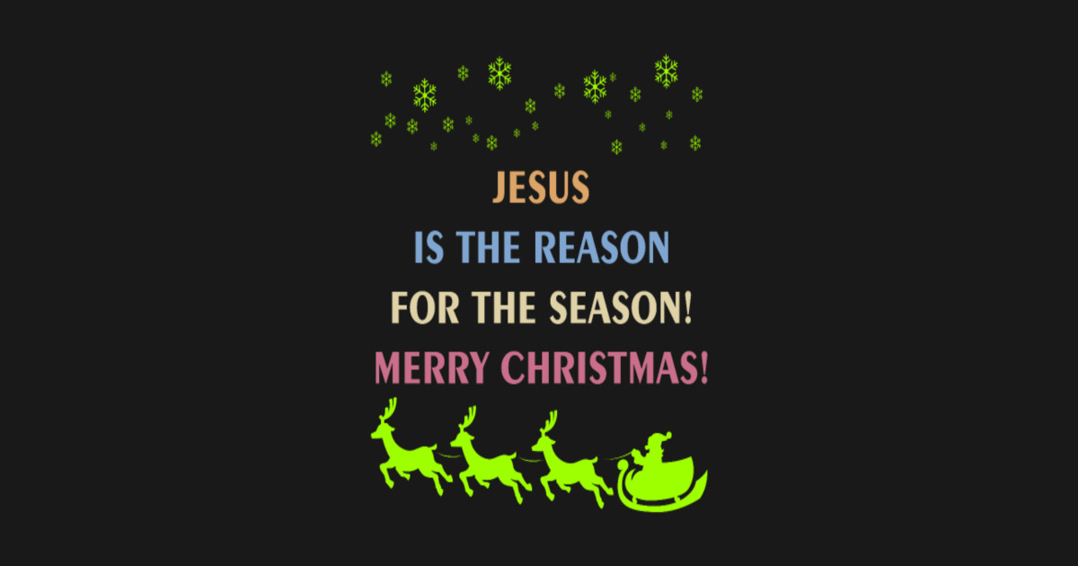 jesus is the reason for the season merry christmas - Jesus Is The ...