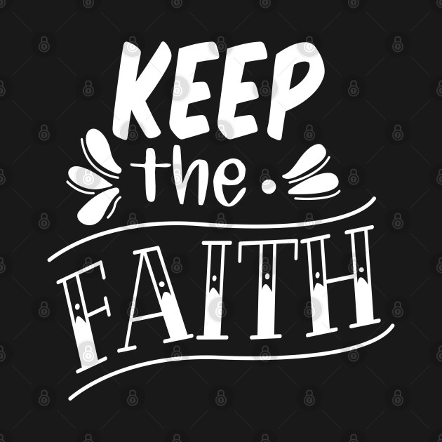 Keep The Faith, Christian, Faith, Believer, Jesus Christ, Christian Clothing