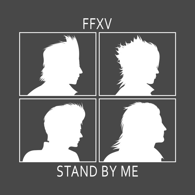 FFXV Stand By Me