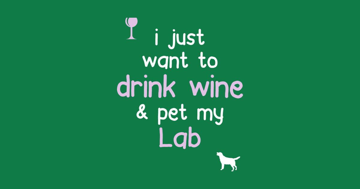 I Just Want To Drink Wine Pet My Lab Top Trend T