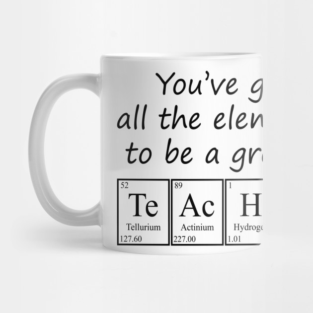 You've Got All The Elements To Be A Great Teacher Periodic Table by  geekyandnerdystuff