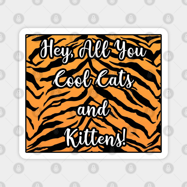 Hey All You Cool Cats And Kittens Tiger Meme Magnet Teepublic