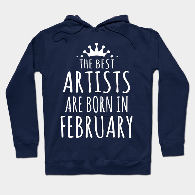THE BEST ARTISTS ARE BORN IN FEBRUARY