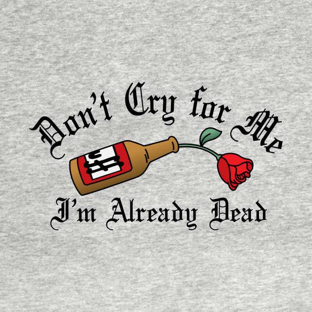 PT - Don't Cry For Me, I'm Already Dead - Pocket T-Shirt