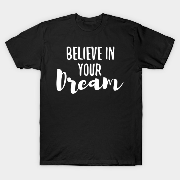 BELIEVE in Your Dream