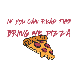 if you can read this bring me pizza t-shirts