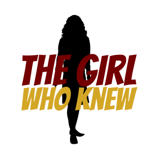 The Girl Who Knew t-shirts