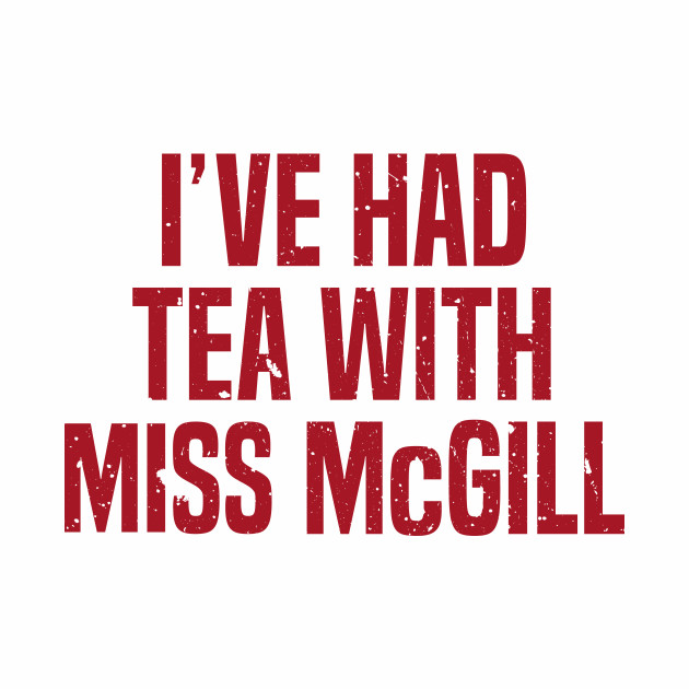 I've Had Tea With Miss McGill
