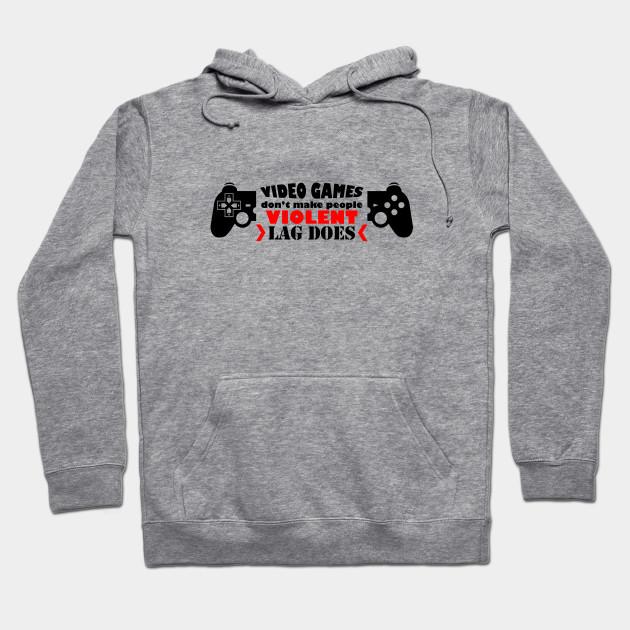 Video Games Dont Make You Violent Lag Does Mens Fleece Hoodie Sweatshirt