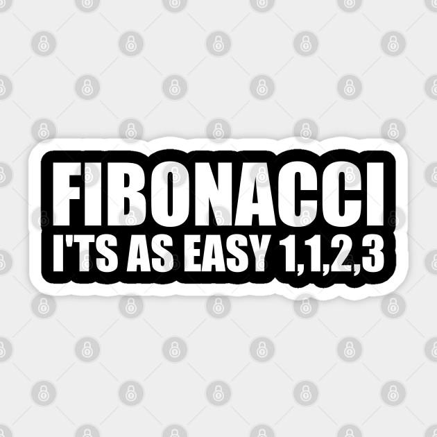 FIBONACCI It/'s As Easy As 1,1,2,3 T-shirt Funny Math Nerd Geek Tee Shirt
