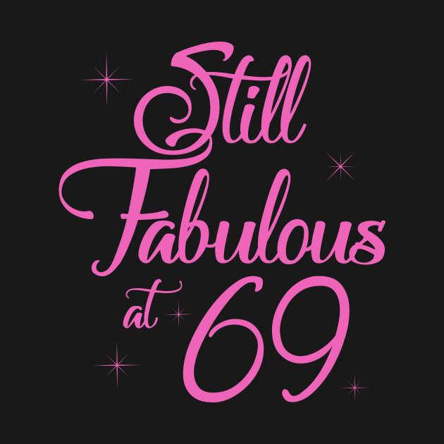 Vintage Still Sexy And Fabulous At 69 Year Old Funny 69th Birthday Gift