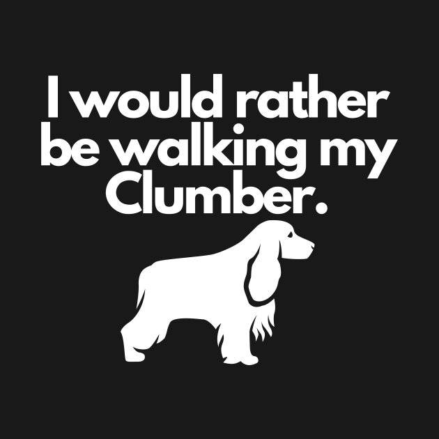 I Would Rather Be Walking My Clumber