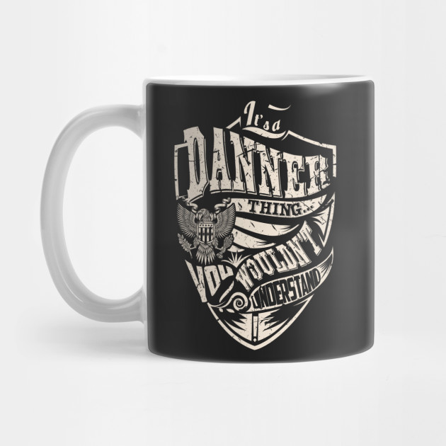 You Wouldnt Understand Its A Danner Thing