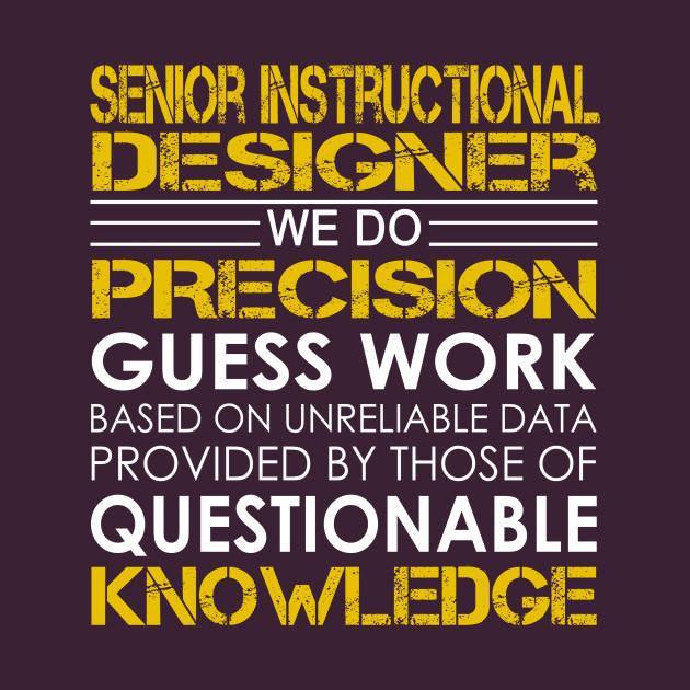 Senior Instructional Designer We Do Precision Guess Work Senior Instructional Designer T Shirt Teepublic