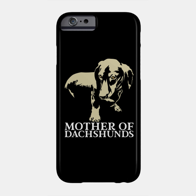 Mother Of Dachshunds - Funny Cute Dog Owner Gift Phone Case