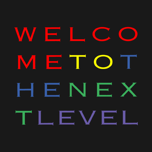 Image result for welcome to the next level
