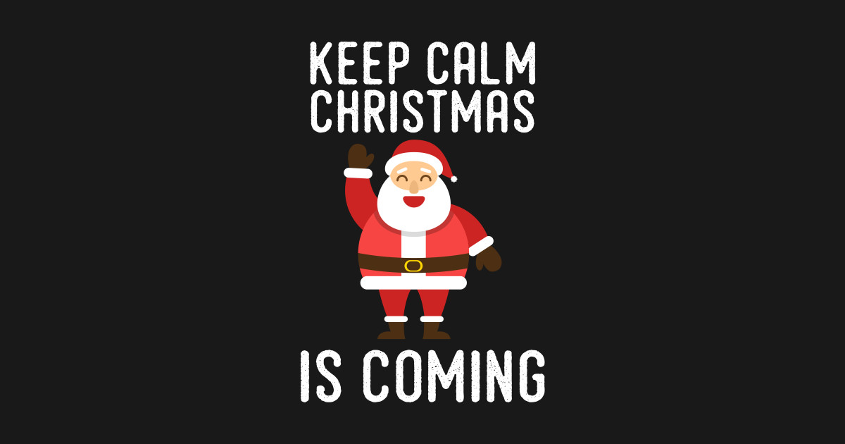 Santa Keep Calm Christmas Is Coming Tshirt - Christmas Santa Snowman ...