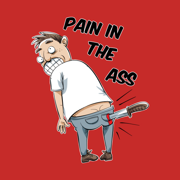 Image result for pain in the ass