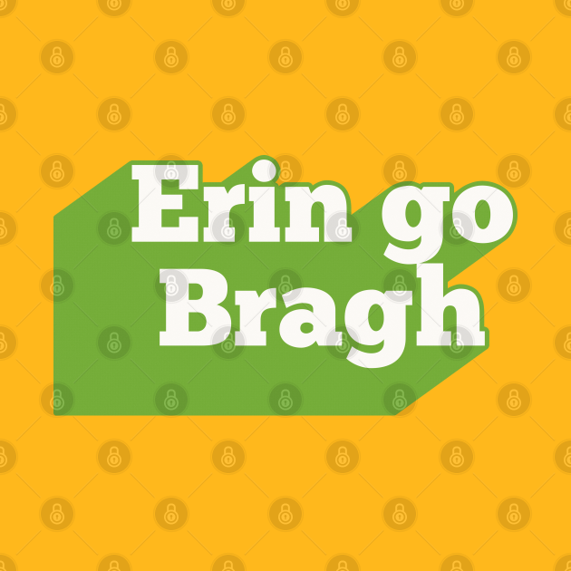 Erin Go Bragh / Ireland Forever - Irish Pride Design