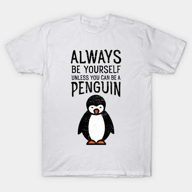 cee8ccb79c Always Be Yourself Funny Penguin Quote Design - Penguin - T-Shirt ...