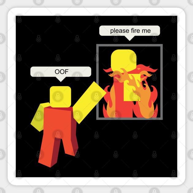 me on roblox before 3 roblox memes roblox shirt games Roblox Memes Please Fire Me Roblox Meme Sticker Teepublic