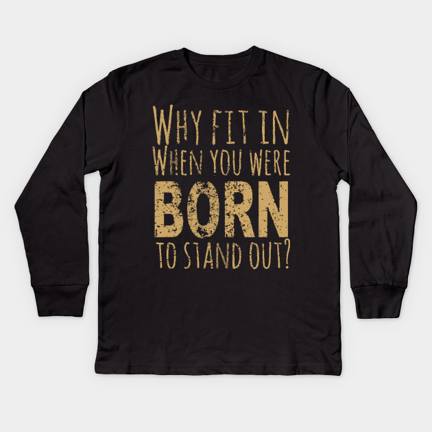 37944c440 Dr Seuss Quote - Why Fit In When You Were Born to Stand Out Kids Long  Sleeve T-Shirt